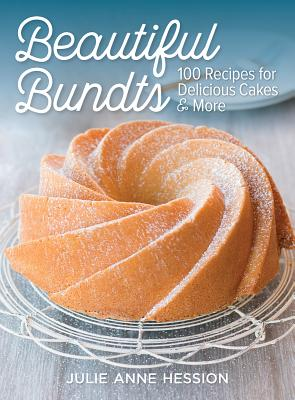 Beautiful Bundts: 100 Recipes for Delicious Cakes and More Cover Image