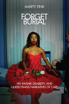 Forget Burial: HIV Kinship, Disability, and Queer/Trans Narratives of Care Cover Image