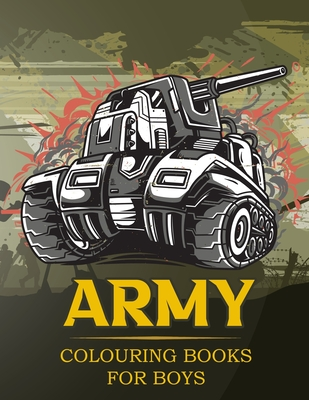 Army Colouring Books For Boys: Tanks And Armored Fighting Vehicles Heavy Battle Colouring Book for Kids (Kids Coloring Books) Cover Image