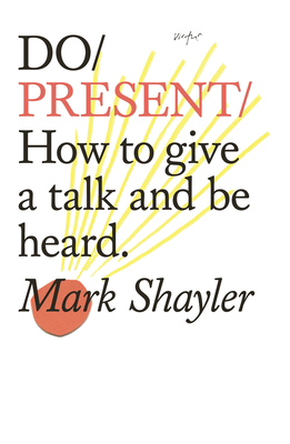 Do Present: How to give a talk and be heard Cover Image
