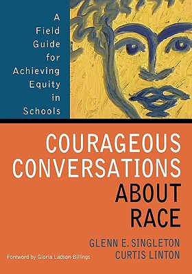 Courageous Conversations about Race: A Field Guide for Achieving Equity in Schools Cover Image