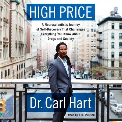 High Price Lib/E: A Neuroscientist's Journey of Self-Discovery That Challenges Everything You Know about Drugs and Society Cover Image