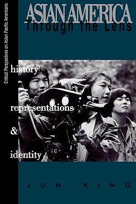 Asian America through the Lens: History, Representations, and Identities (Critical Perspectives on Asian Pacific Americans #3) Cover Image