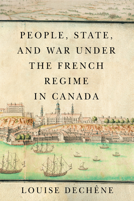 People, State, and War under the French Regime in Canada (McGill-Queen's French Atlantic Worlds Series) Cover Image