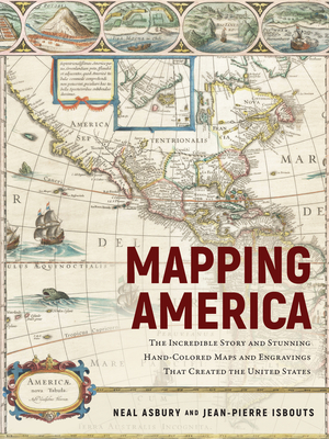 Mapping America: The Incredible Story and Stunning Hand-Colored Maps and Engravings That Created the United States Cover Image