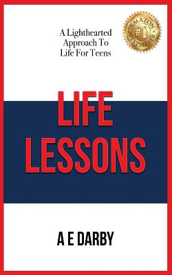 Life Lessons: A Lighthearted Approach To Life For Teens Cover Image