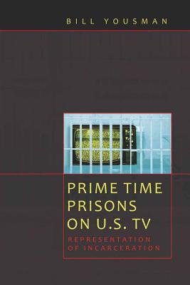 Prime Time Prisons on U.S. TV: Representation of Incarceration (Media and Culture #10) Cover Image
