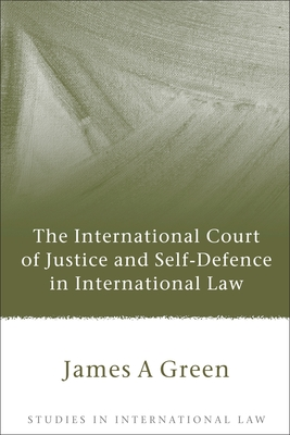 The International Court of Justice and Self-Defence in International Law (Studies in International Law #25) Cover Image