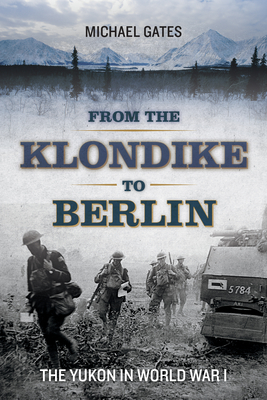 From the Klondike to Berlin: The Yukon in World War I Cover Image