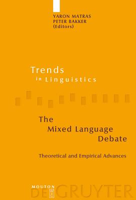 The Mixed Language Debate: Theoretical and Empirical Advances (Trends in Linguistics. Studies and Monographs [Tilsm] #145) Cover Image