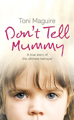 Don't Tell Mummy: A True Story of the Ultimate Betrayal Cover Image