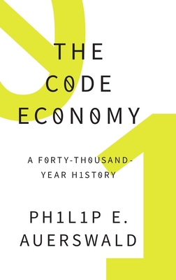 The Code Economy: A Forty-Thousand Year History Cover Image