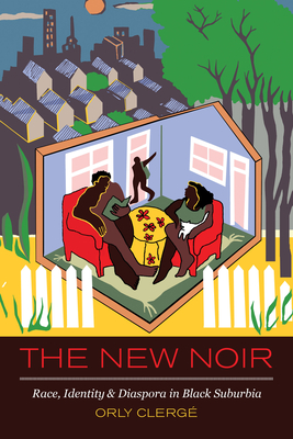The New Noir: Race, Identity, and Diaspora in Black Suburbia Cover Image