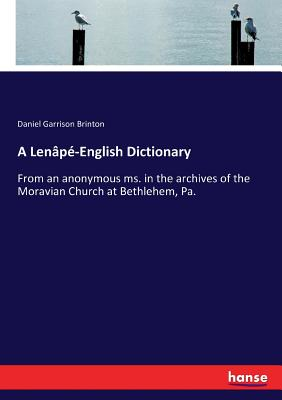 A Lenâpé-English Dictionary: From an anonymous ms. in the archives of the Moravian Church at Bethlehem, Pa. Cover Image