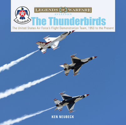 The Thunderbirds: The United States Air Force's Flight Demonstration Team, 1953 to the Present (Legends of Warfare: Aviation #39) Cover Image