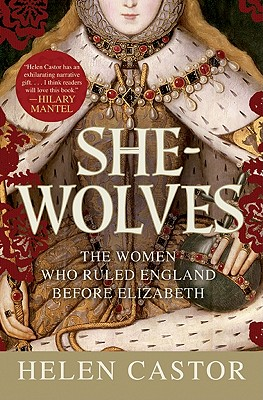 She-Wolves: The Women Who Ruled England Before Elizabeth Cover Image