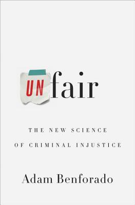 Unfair: The New Science of Criminal Injustice Cover Image