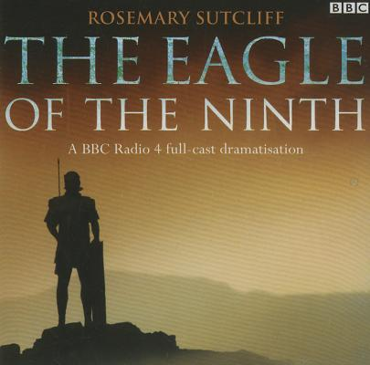 The Eagle of the Ninth: A BBC Full-Cast Radio Drama Cover Image