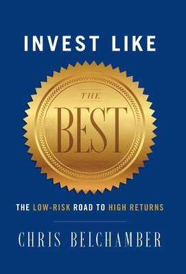 Invest like the Best: The Low-Risk Road to High Returns Cover Image