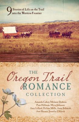 The Oregon Trail Romance Collection: 9 Stories of Life on the Trail into the Western Frontier Cover Image