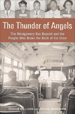 The Thunder of Angels: The Montgomery Bus Boycott and the People Who Broke the Back of Jim Crow Cover Image