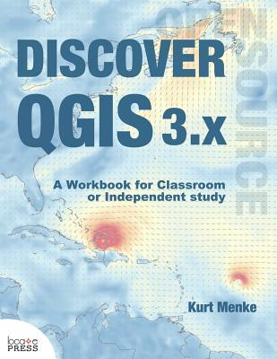 Discover QGIS 3.x: A Workbook for Classroom or Independent Study Cover Image
