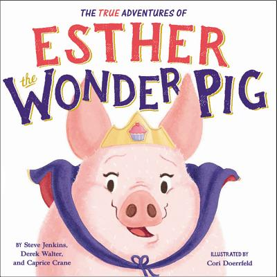 The True Adventures of Esther the Wonder Pig by Steve Jenkins, Derek Walter, and Caprice Crane