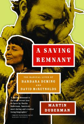 A Saving Remnant: The Radical Lives of Barbara Deming and David McReynolds Cover Image