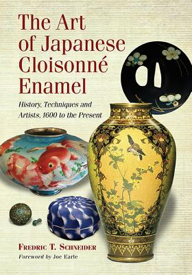 The Art of Japanese Cloisonne Enamel: History, Techniques and Artists, 1600 to the Present Cover Image