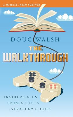 The Walkthrough: Insider Tales from a Life in Strategy Guides Cover Image