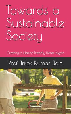 Towards a Sustainable Society: Creating a Nature Friendly Planet Again Cover Image