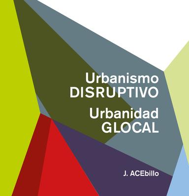 Disruptive Urbanism, Glocal Urbanity (Spanish Ed.) Cover Image