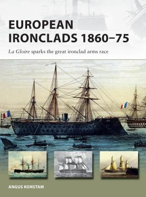 European Ironclads 1860–75: The Gloire sparks the great ironclad arms race (New Vanguard) Cover Image
