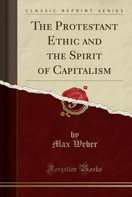 The Protestant Ethic and the Spirit of Capitalism (Classic Reprint) Cover Image