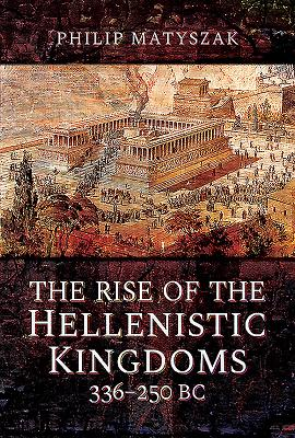 The Rise of the Hellenistic Kingdoms 336-250 BC Cover Image
