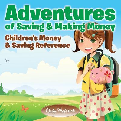 Adventures of Saving & Making Money -Children's Money & Saving Reference Cover Image