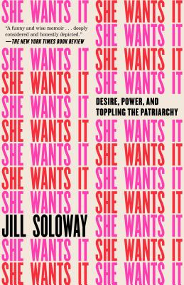 She Wants It: Desire, Power, and Toppling the Patriarchy Cover Image