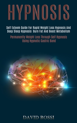Hypnosis: Self Esteem Guide for Rapid Weight Loss Hypnosis and Deep Sleep Hypnosis: Burn Fat and Boost Metabolism (Permanently W Cover Image