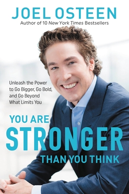 You Are Stronger than You Think: Unleash the Power to Go Bigger, Go Bold, and Go Beyond What Limits You Cover Image