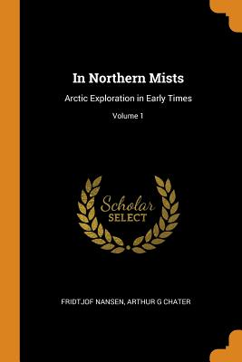 In Northern Mists: Arctic Exploration in Early Times; Volume 1 Cover Image