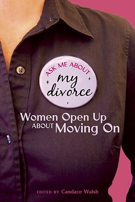 Ask Me About My Divorce: Women Open Up About Moving On cover