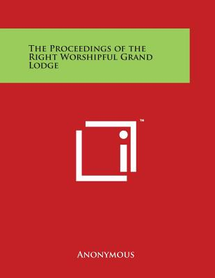 The Proceedings of the Right Worshipful Grand Lodge Cover Image