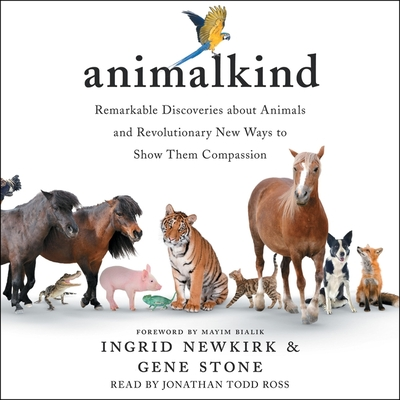 Animalkind: Remarkable Discoveries about Animals and Revolutionary New Ways to Show Them Compassion Cover Image