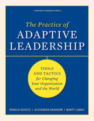 The Practice of Adaptive Leadership: Tools and Tactics for Changing Your Organization and the World Cover Image
