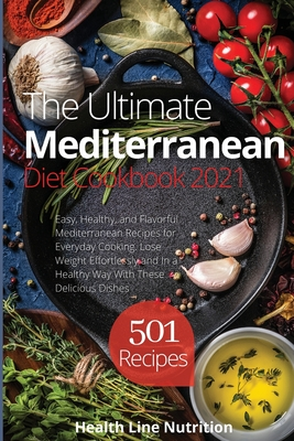 The Ultimate Mediterranean Diet Cookbook: 501 Easy, Healthy, and Flavorful Mediterranean Recipes for Everyday Cooking. Lose Weight Effortlessly and In Cover Image