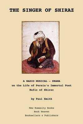 The Singer of Shiraz: A RADIO MUSICAL ? DRAMA on the Life of Persia's Immortal Poet Hafiz of Shiraz Cover Image