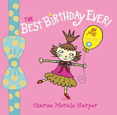 The Best Birthday Ever! by Me (Lana Kittie) (with Help from Charise Harper) Cover