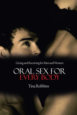Oral Sex for Every Body: Giving and Receiving for Men and Women Cover Image
