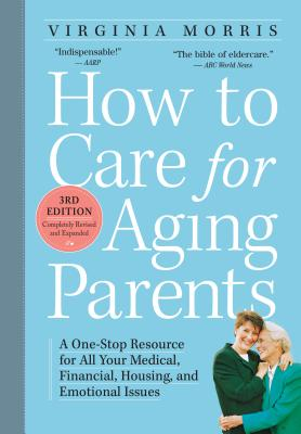 How to Care for Aging Parents, 3rd Edition: A One-Stop Resource for All Your Medical, Financial, Housing, and Emotional Issues Cover Image