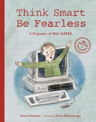 Think Smart, Be Fearless: A Biography of Bill Gates (Growing to Greatness) Cover Image